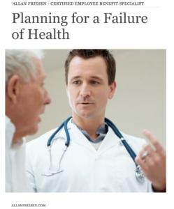 Planning for a Failure of Health Allan Friesen, CEBS, CHRP Certified Employee Benefit Specialist : Partner